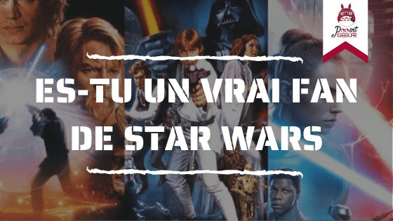 ES-TU UN VRAI FAN DE STAR WARS